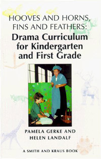 Hooves and Horns, Fins and Feathers: Drama Curriculum for Kindergarten and First Grade