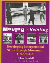Moving is Relating: Developing Interpersonal Skills Through Movement, Grades 3-6